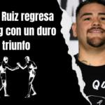 Andy Ruiz se lleva la pelea ante Arreola, pero lejos de su mejor versión
